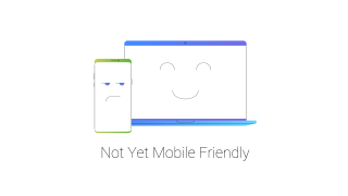 Not Yet Mobile Friendly.png